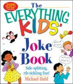The Everything Kids' Joke Book : Side-Splitting, Rib-Tickling Fun - Michael Dahl