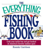The Everything Fishing Book : Grab Your Tackle Box and Get Hooked on America's Favorite Outdoor Sport - Ronnie Garrison