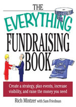 The Everything Fundraising Book : Create a Strategy, Plan Events, Increase Visibility, and Raise the Money You Need - Richard Mintzer