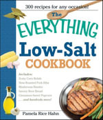 The Everything Low Salt Cookbook Book : 300 Flavorful Recipes to Help Reduce Your Sodium Intake - Pamela Rice Hahn