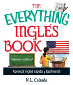 The Everything Ingles Book : Aprende Ingles Rapida Y Facilmente - N. L. Calzada
