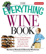 Everything Wine Book : From Chardonnay to Zinfandel, All You Need to Make the Perfect Choice - Barbara Nowak