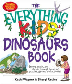 Everything Kids' Dinosaurs Book : Stomp, Crash, And Thrash Through Hours of Puzzles, Games, And Activities! - Kathi Wagner
