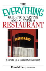 Everything Guide To Starting And Running A Restaurant : Secrets to a Successful Business! - Ronald Lee Restaurateur
