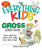 The Everything Kids' Gross Jokes Book : Side-Splitting Jokes That Make Your Skin Crawl! - Aileen Weintraub