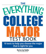 The Everything College Major Test Book : 10 Tests to Help You Choose the Major That Is Right for You - Burton Nadler
