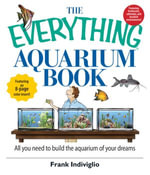The Everything Aquarium Book : All You Need to Build the Acquarium of Your Dreams - Frank Indiviglio