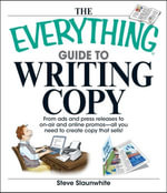 The Everything Guide To Writing Copy : From Ads and Press Release to On-Air and Online Promos--All You Need to Create Copy That Sells - Steve Slaunwhite