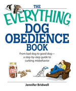 The Everything Dog Obedience Book : From Bad Dog to Good Dog - Jennifer Bridell