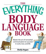 Everything Body Language Book : Decipher signals, see the signs and read peoples emotionswithout a word! - Shelly Hagen