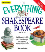Everything Shakespeare Book : Celebrate the life, times and works of the world's greatest storyteller - Cork Milner