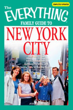 Everything Family Guide to New York City : All the best hotels, restaurants, sites, and attractions in the Big Apple - Jesse J Leaf