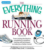 Everything Running Book : From circling the block to completing a marathon, training and techniques to make you a better runner - Art Liberman