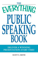 Everything Public Speaking Book : Deliver a winning presentation every time! - Scott S Smith