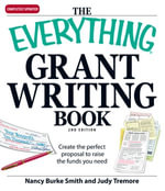 Everything Grant Writing Book : Create the perfect proposal to raise the funds you need - Nancy Burke