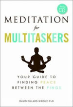 Meditation for Multitaskers : A Guide to Finding Peace Between the Pings - David B. Dillard-Wright