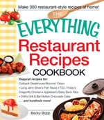 The Everything Restaurant Recipes Cookbook : Copycat recipes for Outback Steakhouse Bloomin' Onion, Long John Silver's Fish Tacos, TGI Friday's Dragonfly Chicken, Applebee's Baby Back Ribs, Chili's Grill & Bar Molten Chocolate Cake...and hundreds more! - Becky Bopp