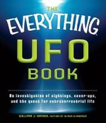 The Everything UFO Book : An Investigation of Sightings, Cover-Ups, and the Quest for Extraterrestrial Life - William J. Birnes
