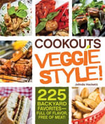 Cookouts Veggie Style! : 225 Backyard Favorites - Full of Flavor, Free of Meat - Jolinda Hackett