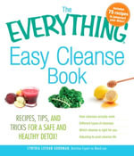 The Everything Easy Cleanse Book : Recipes, tips, and tricks for a safe and healthy detox! - Cynthia Goodman Lechman