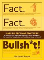 Fact. Fact. Bullsh*t! : Learn the Truth and Spot the Lie on Everything from Tequila-Made Diamonds to Tetris's Soviet Roots - Plus Tons of Other Totally Random Facts from Science, History and Beyond! - Neil Patrick Stewart