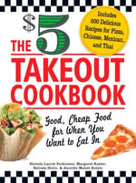 The $5 Takeout Cookbook : Good, Cheap Food for When You Want to Eat In - Rhonda Lauret Parkinson