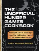 The Unofficial Hunger Games Cookbook : From Lamb Stew to