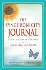 The Synchronicity Journal : Your Personal Record of Signs Big and Small - Trish MacGregor