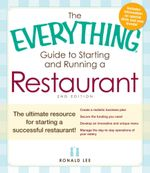 The Everything Guide to Starting and Running a Restaurant : The Ultimate Resource for Starting a Successful Restaurant! - Ronald Lee