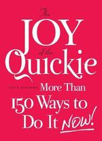 The Joy of the Quickie : 150 Ways to Do it (Now) - Kate Stevens