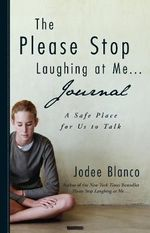The Please Stop Laughing at Me Journal : A Safe Place to Record Your Innermost Thoughts - Jodee Blanco