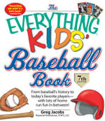 The Everything Kids' Baseball Book : From Baseball's History to Today's Favorite Players - with Lots of Home Run Fun in Between - Greg Jacobs