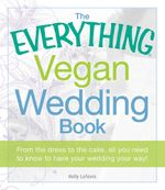 The Everything Vegan Wedding Book - Holly Lefevre