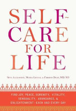 Self-Care for Life : Find Joy, Peace, Serenity, Vitality, Sensuality, Abundance, and Enlightenment - Each and Every Day - Skye Alexander