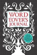 The Word Lover's Journal : A Do-It-Yourself Dictionary of Your Favorite Words - Meera Lester
