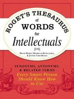 Roget's Thesaurus of Words for Intellectuals : Synonyms, Antonyms, & Related Terms Every Smart Person Should Know How to Use - David Olsen