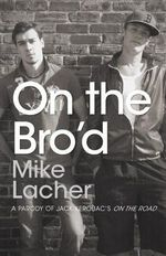 On the Bro'd : A Parody of Jack Kerouac S on the Road - Mile Lacher