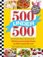 500 Under 500 : From 100-Calorie Snacks to 500-Calorie Entrees - 500 Balanced and Healthy Recipes the Whole Family Will Love! - Lynette Rohrer Shirk