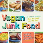 Vegan Junk Food : 225 Sinful Snacks that are Good for the Soul - Gold Lane