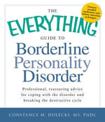 The Everything Guide to Borderline Peronality Disorder : Professional, reassuring advice for coping with the disorder and breaking the destructive cycle - Constance M. Dolecki MS PhDc
