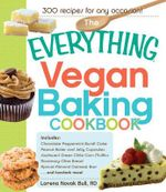 The Everything Vegan Baking Cookbook : Includes Chocolate Peppermint Bundt Cake, Peanut Butter and Jelly Cupcakes, Southwest Green Chile Corn Muffins, Rosemary Olive Oil Bread, Cherry Almond Oatmeal Bars...and Hundreds More! - Lorena Novak Bull
