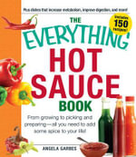 The Everything Hot Sauce Book : From Growing to Picking and Preparing - All You Need to Add Some Spice to Your Life! - Angela Garbes