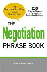 The Negotiation Phrase Book : The Words You Should Say to Get What You Want - Angelique Pinet