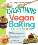 The Everything Vegan Baking Cookbook : Includes Chocolate-Peppermint Bundt Cake, Peanut Butter and Jelly Cupcakes, Southwest Green Chile Corn Muffins, Rosemary-Olive Bread, Apricot-Almond Oatmeal Bars, and hundreds more! - Lorena Novak Bull