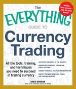 The Everything Guide to Currency Trading : All the Tools, Training, and Techniques You Need to Succeed in Trading Currency - David Borman