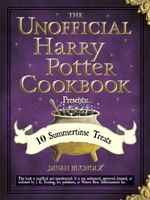 The Unofficial Harry Potter Cookbook Presents : 10 Summertime Treats: 10 Summertime Treats - Dinah Bucholz