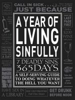 A Year of Living Sinfully : A Self-Serving Guide to Doing Whatever the Hell You Want - Eric Grzymkowski