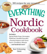 The Everything Nordic Cookbook : Includes: Spring Nettle Soup, Norwegian Flatbread, Swedish Pancakes, Poached Salmon with Green Sauce, Cloudberry Mousse...and Hundreds More! - Kari Schoening Diehl