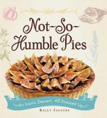 Not-So-Humble Pies : An Iconic Dessert, All Dressed Up - Kelly Jaggers