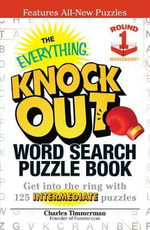 The Everything Knock out Word Search Puzzle Book: Middleweight Round 1 : Get into the Ring with 125 Intermediate Puzzles - Charles Timmerman